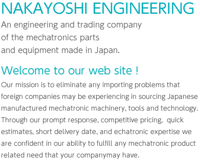 An engineering and trading company of the mechatronics parts and equipment made in Japan.
